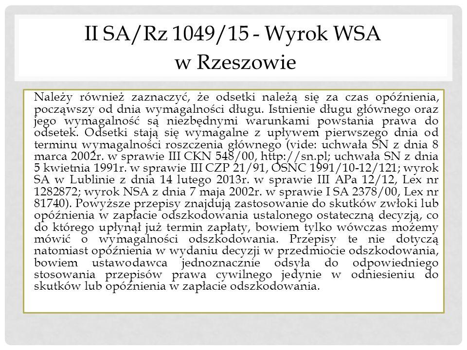II SA/Rz 1049/15 - Wyrok WSA w Rzeszowie Należy również zaznaczyć, że odsetki należą się za czas opóźnienia, począwszy od dnia wymagalności długu. Ist