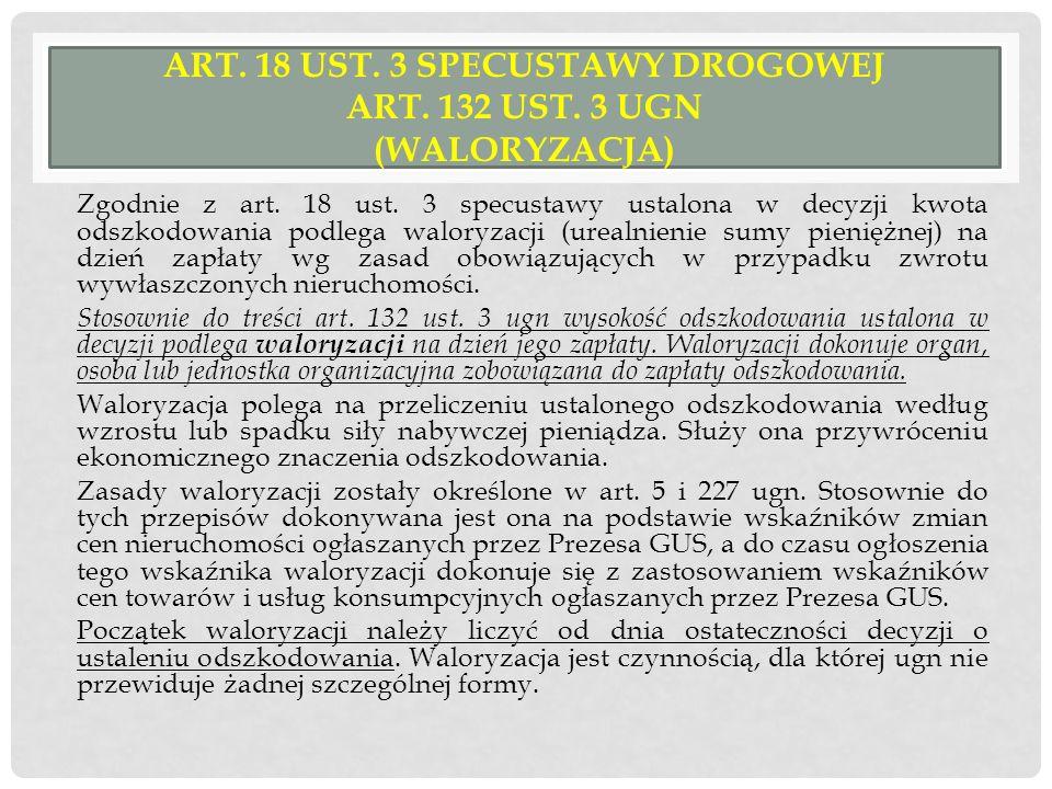 ART. 18 UST. 3 SPECUSTAWY DROGOWEJ ART. 132 UST. 3 UGN (WALORYZACJA) Zgodnie z art. 18 ust. 3 specustawy ustalona w decyzji kwota odszkodowania podleg