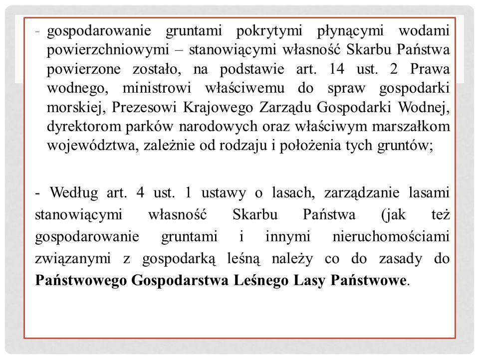 -gospodarowanie gruntami pokrytymi płynącymi wodami powierzchniowymi – stanowiącymi własność Skarbu Państwa powierzone zostało, na podstawie art. 14 u
