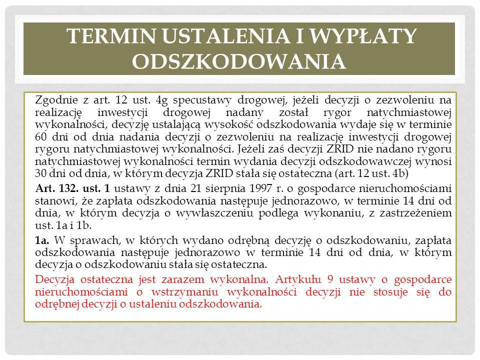 TERMIN USTALENIA I WYPŁATY ODSZKODOWANIA Zgodnie z art. 12 ust. 4g specustawy drogowej, jeżeli decyzji o zezwoleniu na realizację inwestycji drogowej