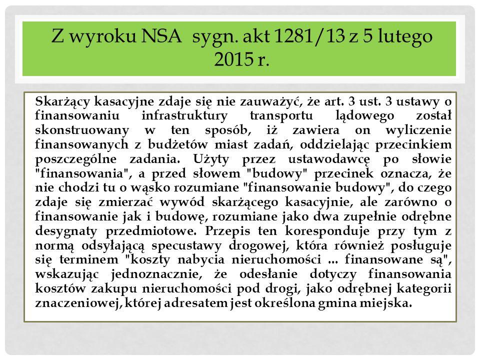 Z wyroku NSA sygn. akt 1281/13 z 5 lutego 2015 r. Skarżący kasacyjne zdaje się nie zauważyć, że art. 3 ust. 3 ustawy o finansowaniu infrastruktury tra