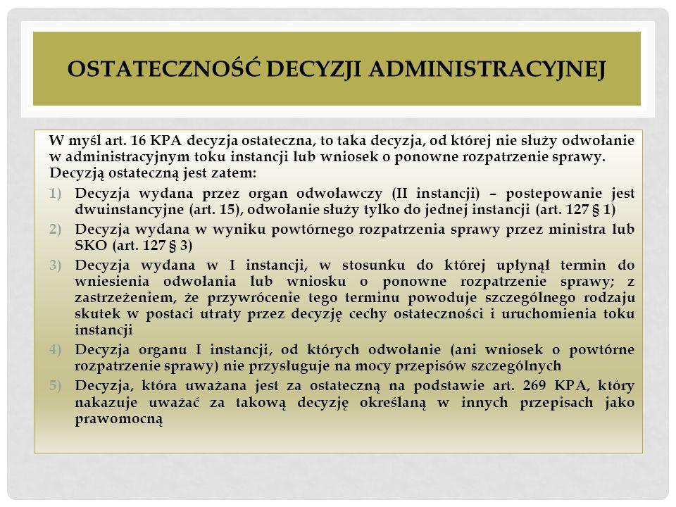 OSTATECZNOŚĆ DECYZJI ADMINISTRACYJNEJ W myśl art. 16 KPA decyzja ostateczna, to taka decyzja, od której nie służy odwołanie w administracyjnym toku in