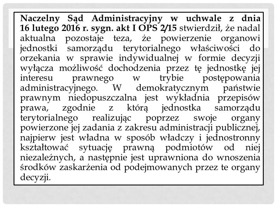 Naczelny Sąd Administracyjny w uchwale z dnia 16 lutego 2016 r. sygn. akt I OPS 2/15 stwierdził, że nadal aktualna pozostaje teza, że powierzenie orga