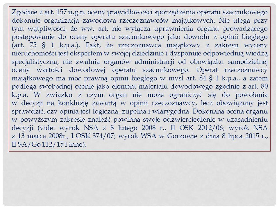 Zgodnie z art. 157 u.g.n. oceny prawidłowości sporządzenia operatu szacunkowego dokonuje organizacja zawodowa rzeczoznawców majątkowych. Nie ulega prz