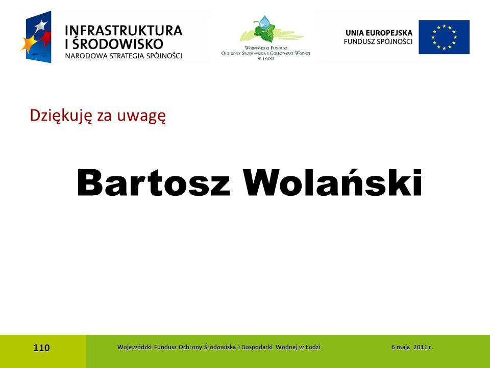 Dziękuję za uwagę Bartosz Wolański 110 Wojewódzki Fundusz Ochrony Środowiska i Gospodarki Wodnej w Łodzi 6 maja 2011 r. Wojewódzki Fundusz Ochrony Śro