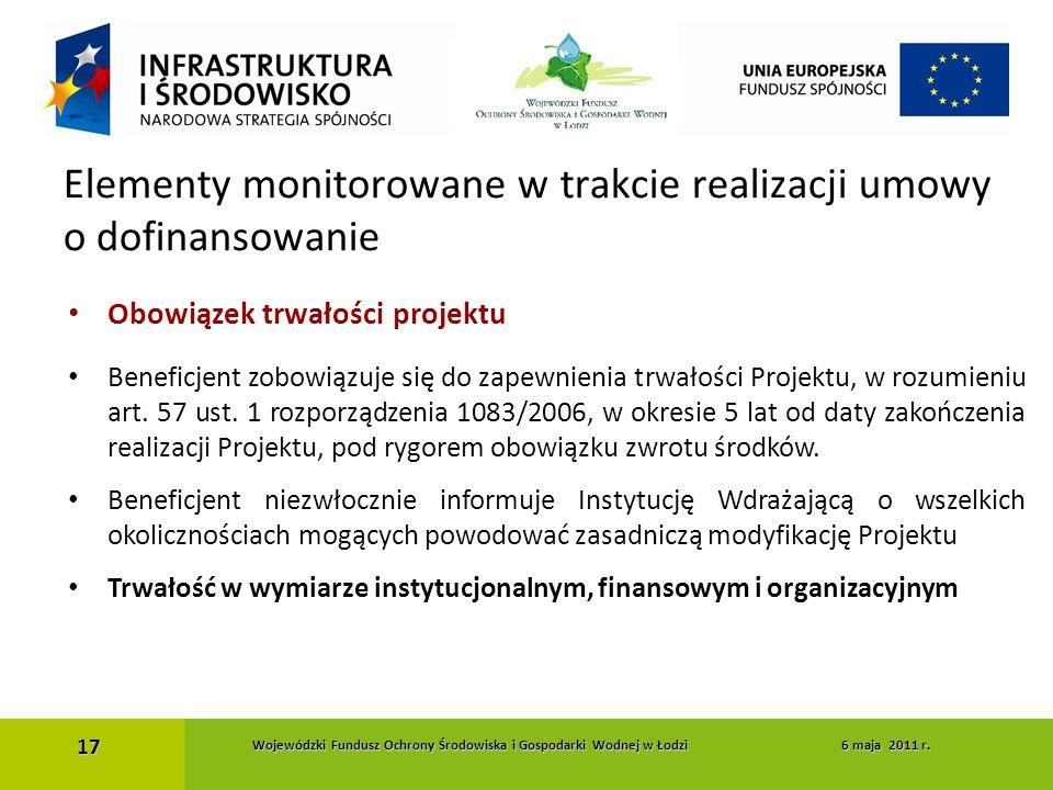 Obowiązek trwałości projektu Beneficjent zobowiązuje się do zapewnienia trwałości Projektu, w rozumieniu art. 57 ust. 1 rozporządzenia 1083/2006, w ok