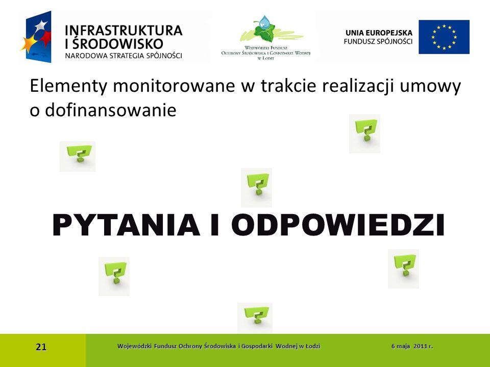 PYTANIA I ODPOWIEDZI 21 Elementy monitorowane w trakcie realizacji umowy o dofinansowanie 21 Wojewódzki Fundusz Ochrony Środowiska i Gospodarki Wodnej