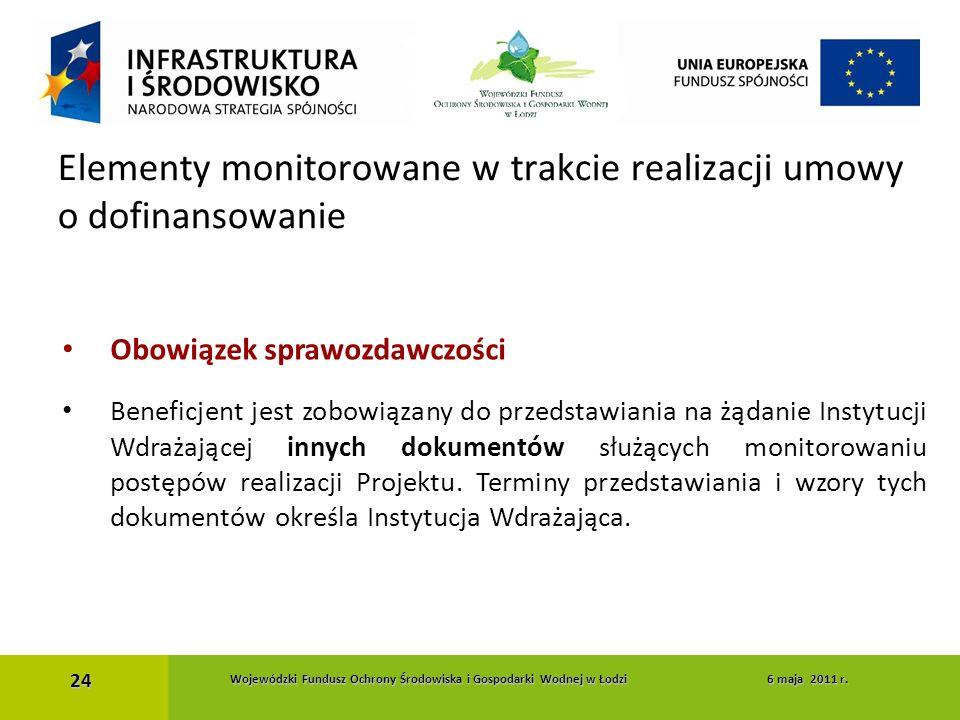 Obowiązek sprawozdawczości Beneficjent jest zobowiązany do przedstawiania na żądanie Instytucji Wdrażającej innych dokumentów służących monitorowaniu