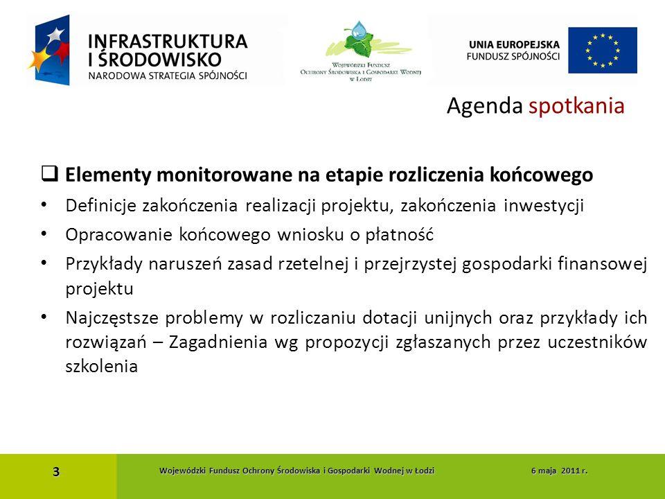 Agenda spotkania  Elementy monitorowane na etapie rozliczenia końcowego Definicje zakończenia realizacji projektu, zakończenia inwestycji Opracowanie