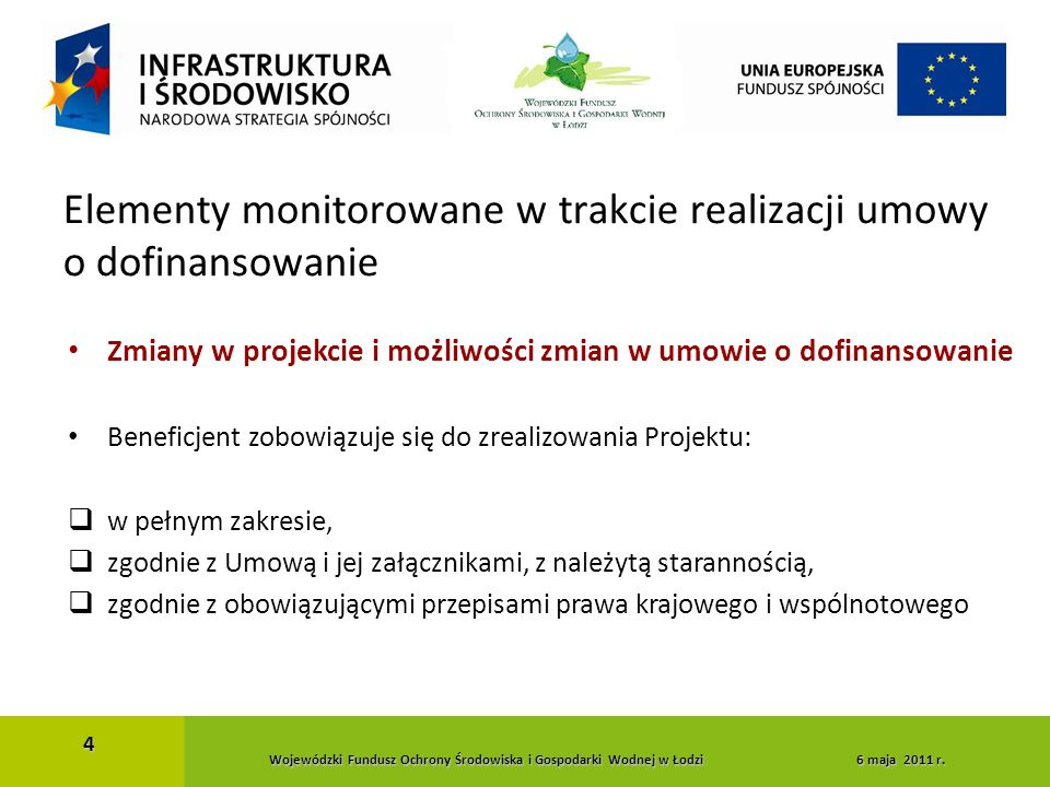 Zmiany w projekcie i możliwości zmian w umowie o dofinansowanie Beneficjent zobowiązuje się do zrealizowania Projektu:  w pełnym zakresie,  zgodnie