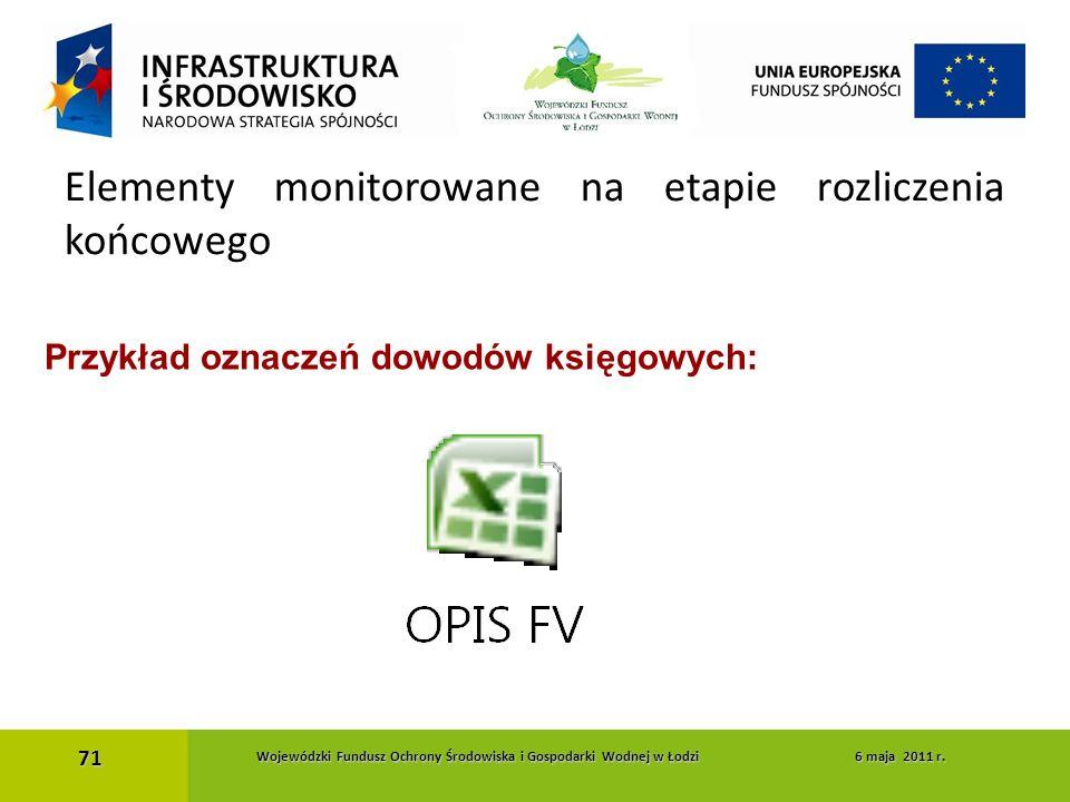 Przykład oznaczeń dowodów księgowych: Elementy monitorowane na etapie rozliczenia końcowego 71 Wojewódzki Fundusz Ochrony Środowiska i Gospodarki Wodn