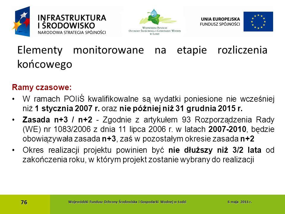 Ramy czasowe: W ramach POIiŚ kwalifikowalne są wydatki poniesione nie wcześniej niż 1 stycznia 2007 r. oraz nie później niż 31 grudnia 2015 r. Zasada
