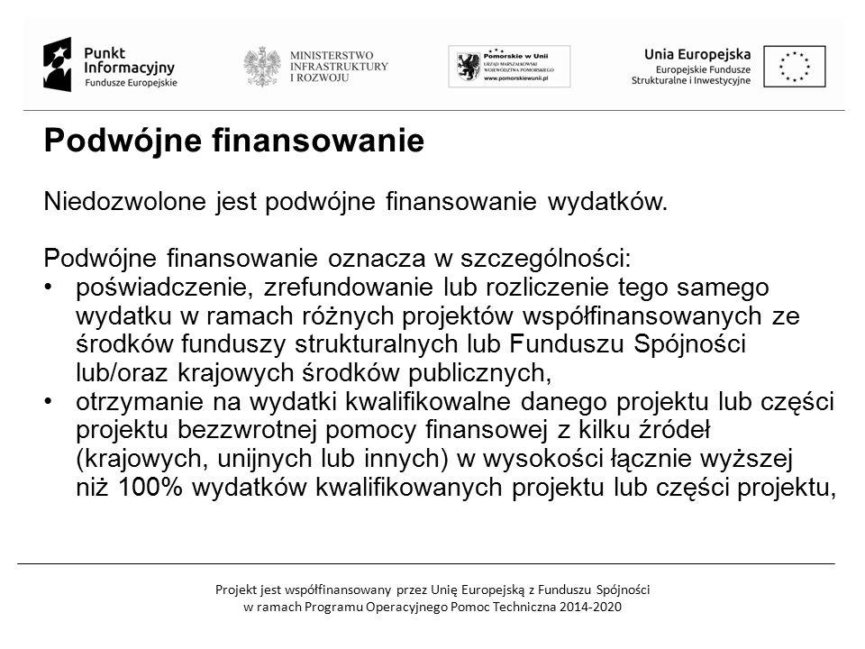 Projekt jest współfinansowany przez Unię Europejską z Funduszu Spójności w ramach Programu Operacyjnego Pomoc Techniczna 2014-2020 Podwójne finansowanie Niedozwolone jest podwójne finansowanie wydatków.