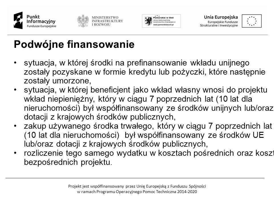 Projekt jest współfinansowany przez Unię Europejską z Funduszu Spójności w ramach Programu Operacyjnego Pomoc Techniczna 2014-2020 Podwójne finansowanie sytuacja, w której środki na prefinansowanie wkładu unijnego zostały pozyskane w formie kredytu lub pożyczki, które następnie zostały umorzone, sytuacja, w której beneficjent jako wkład własny wnosi do projektu wkład niepieniężny, który w ciągu 7 poprzednich lat (10 lat dla nieruchomości) był współfinansowany ze środków unijnych lub/oraz dotacji z krajowych środków publicznych, zakup używanego środka trwałego, który w ciągu 7 poprzednich lat (10 lat dla nieruchomości) był współfinansowany ze środków UE lub/oraz dotacji z krajowych środków publicznych, rozliczenie tego samego wydatku w kosztach pośrednich oraz kosztach bezpośrednich projektu.