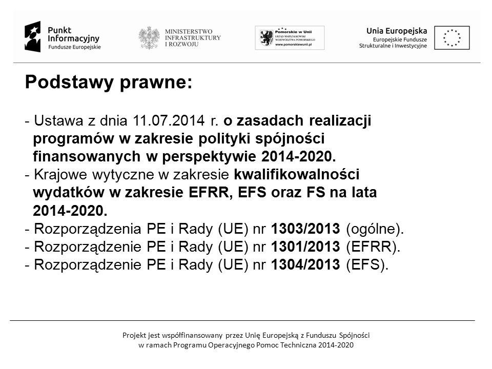 Projekt jest współfinansowany przez Unię Europejską z Funduszu Spójności w ramach Programu Operacyjnego Pomoc Techniczna 2014-2020 Podstawy prawne: - Ustawa z dnia 11.07.2014 r.