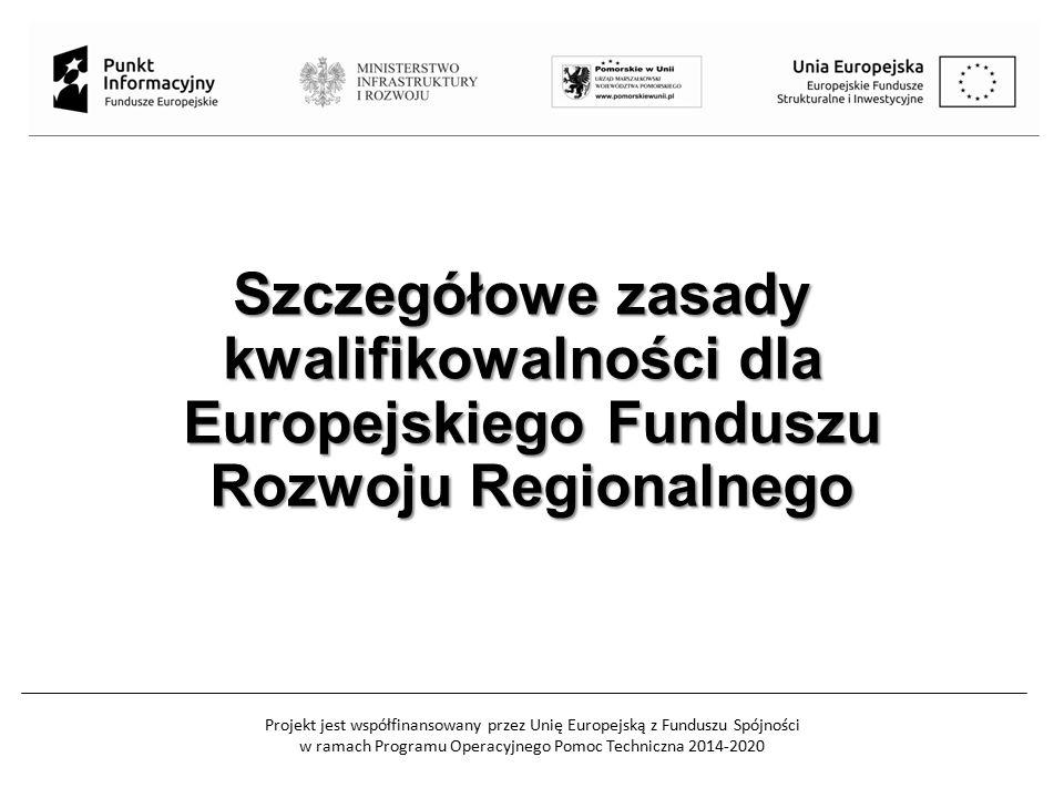 Projekt jest współfinansowany przez Unię Europejską z Funduszu Spójności w ramach Programu Operacyjnego Pomoc Techniczna 2014-2020 Szczegółowe zasady kwalifikowalności dla Europejskiego Funduszu Rozwoju Regionalnego