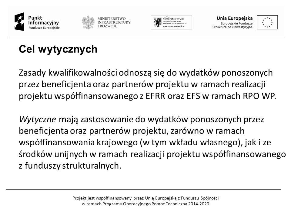 Projekt jest współfinansowany przez Unię Europejską z Funduszu Spójności w ramach Programu Operacyjnego Pomoc Techniczna 2014-2020 Cel wytycznych Zasady kwalifikowalności odnoszą się do wydatków ponoszonych przez beneficjenta oraz partnerów projektu w ramach realizacji projektu współfinansowanego z EFRR oraz EFS w ramach RPO WP.