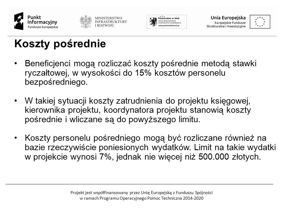 Projekt jest współfinansowany przez Unię Europejską z Funduszu Spójności w ramach Programu Operacyjnego Pomoc Techniczna 2014-2020 Koszty pośrednie Beneficjenci mogą rozliczać koszty pośrednie metodą stawki ryczałtowej, w wysokości do 15% kosztów personelu bezpośredniego.