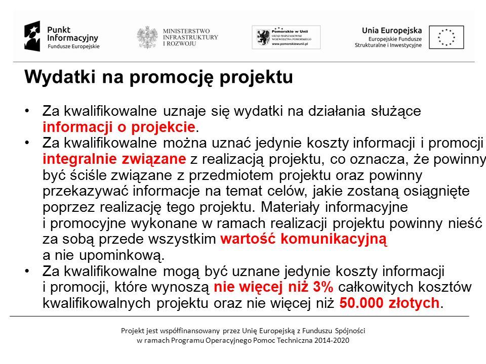 Projekt jest współfinansowany przez Unię Europejską z Funduszu Spójności w ramach Programu Operacyjnego Pomoc Techniczna 2014-2020 Wydatki na promocję projektu Za kwalifikowalne uznaje się wydatki na działania służące informacji o projekcie.