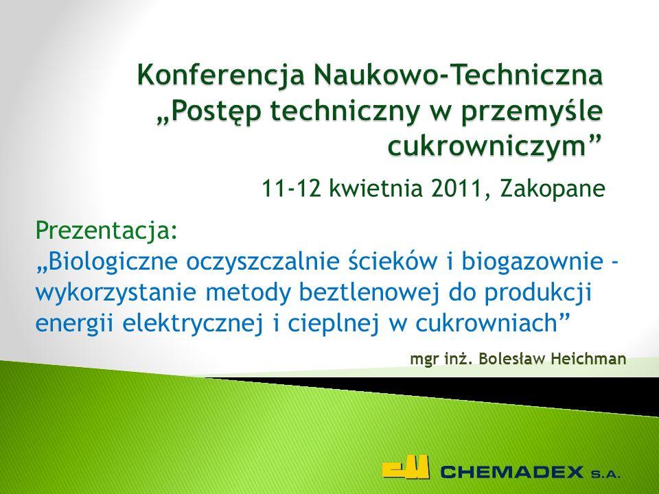 """11-12 kwietnia 2011, Zakopane Prezentacja: """"Biologiczne oczyszczalnie ścieków i biogazownie - wykorzystanie metody beztlenowej do produkcji energii elektrycznej i cieplnej w cukrowniach mgr inż."""