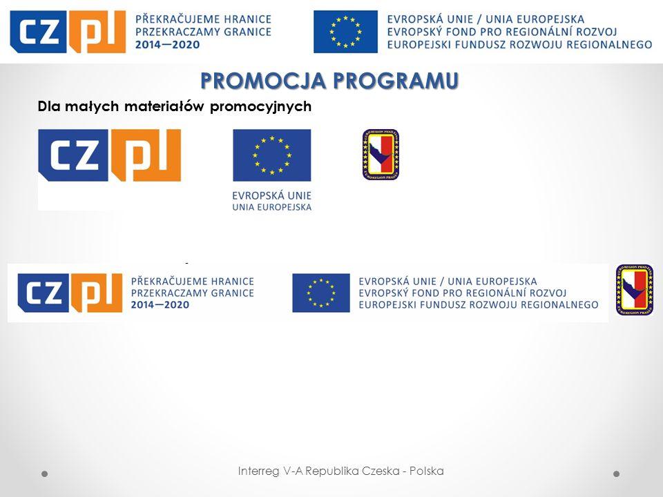 PROMOCJA PROGRAMU Dla małych materiałów promocyjnych Dla dużych materiałów promocyjnych Interreg V-A Republika Czeska - Polska