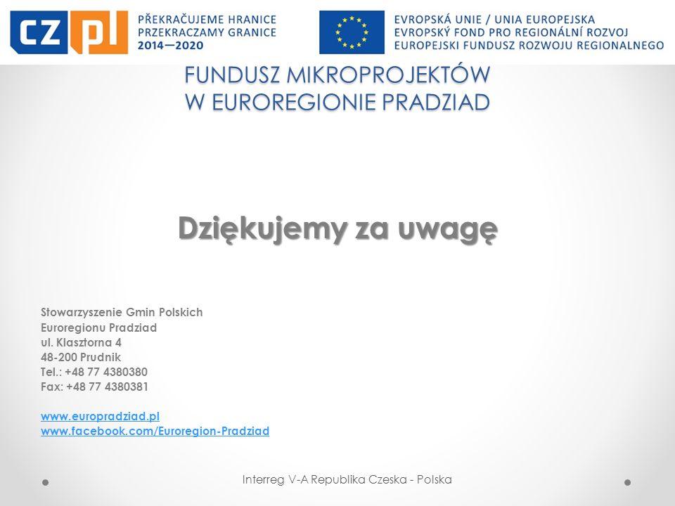 FUNDUSZ MIKROPROJEKTÓW W EUROREGIONIE PRADZIAD Interreg V-A Republika Czeska - Polska Dziękujemy za uwagę Stowarzyszenie Gmin Polskich Euroregionu Pra