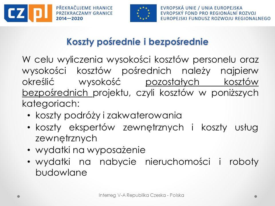 Koszty pośrednie i bezpośrednie W celu wyliczenia wysokości kosztów personelu oraz wysokości kosztów pośrednich należy najpierw określić wysokość pozostałych kosztów bezpośrednich projektu, czyli kosztów w poniższych kategoriach: koszty podróży i zakwaterowania koszty ekspertów zewnętrznych i koszty usług zewnętrznych wydatki na wyposażenie wydatki na nabycie nieruchomości i roboty budowlane Interreg V-A Republika Czeska - Polska
