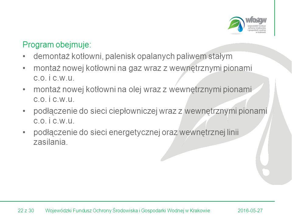 22 z 30 Program obejmuje: demontaż kotłowni, palenisk opalanych paliwem stałym montaż nowej kotłowni na gaz wraz z wewnętrznymi pionami c.o.
