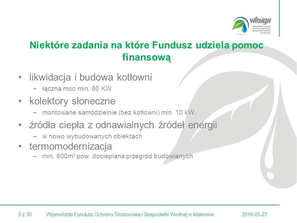 3 z 302016-05-27Wojewódzki Fundusz Ochrony Środowiska i Gospodarki Wodnej w Krakowie Niektóre zadania na które Fundusz udziela pomoc finansową likwidacja i budowa kotłowni –łączna moc min.