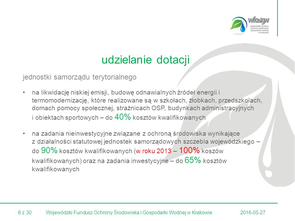 17 z 302016-05-27Wojewódzki Fundusz Ochrony Środowiska i Gospodarki Wodnej w Krakowie 1 000 000 zł - dla jednostek samorządu terytorialnego 750 000 zł – dla pozostałych beneficjentów maksymalne umorzenie nie może przekroczyć