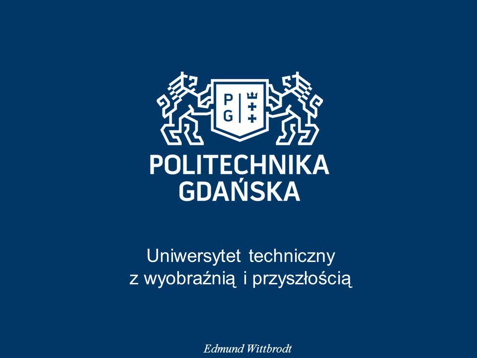 Uniwersytet techniczny z wyobraźnią i przyszłością Edmund Wittbrodt