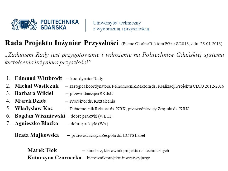 Uniwersytet techniczny z wyobraźnią i przyszłością Rada Projektu Inżynier Przyszłości (Pismo Okólne Rektora PG nr 8/2013, z dn.
