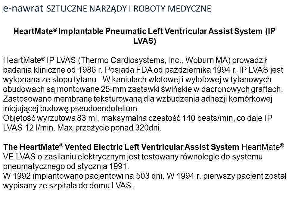 e-nawrat SZTUCZNE NARZĄDY I ROBOTY MEDYCZNE HeartMate ® Implantable Pneumatic Left Ventricular Assist System (IP LVAS) HeartMate ® IP LVAS (Thermo Cardiosystems, Inc., Woburn MA) prowadził badania kliniczne od 1986 r.