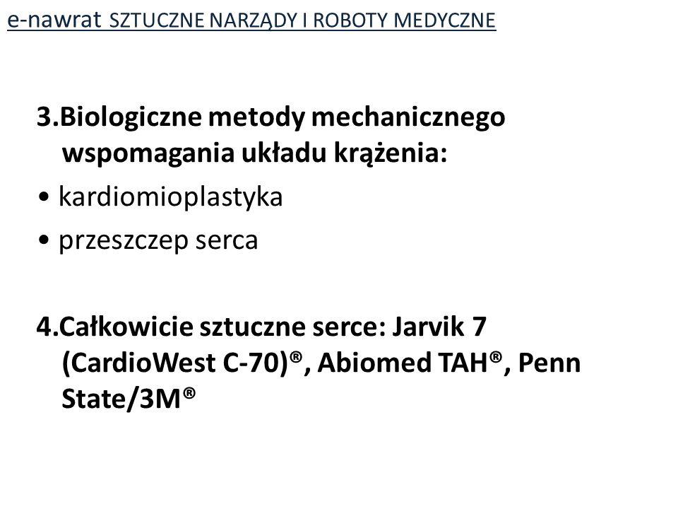 3.Biologiczne metody mechanicznego wspomagania układu krążenia: kardiomioplastyka przeszczep serca 4.Całkowicie sztuczne serce: Jarvik 7 (CardioWest C-70)®, Abiomed TAH®, Penn State/3M® e-nawrat SZTUCZNE NARZĄDY I ROBOTY MEDYCZNE