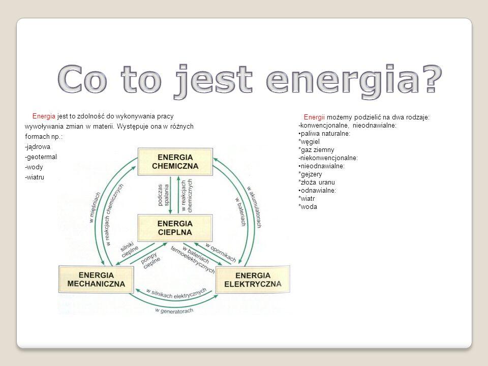 Energia jest to zdolność do wykonywania pracy wywoływania zmian w materii. Występuje ona w różnych formach np.: -jądrowa -geotermalna -wody -wiatru En