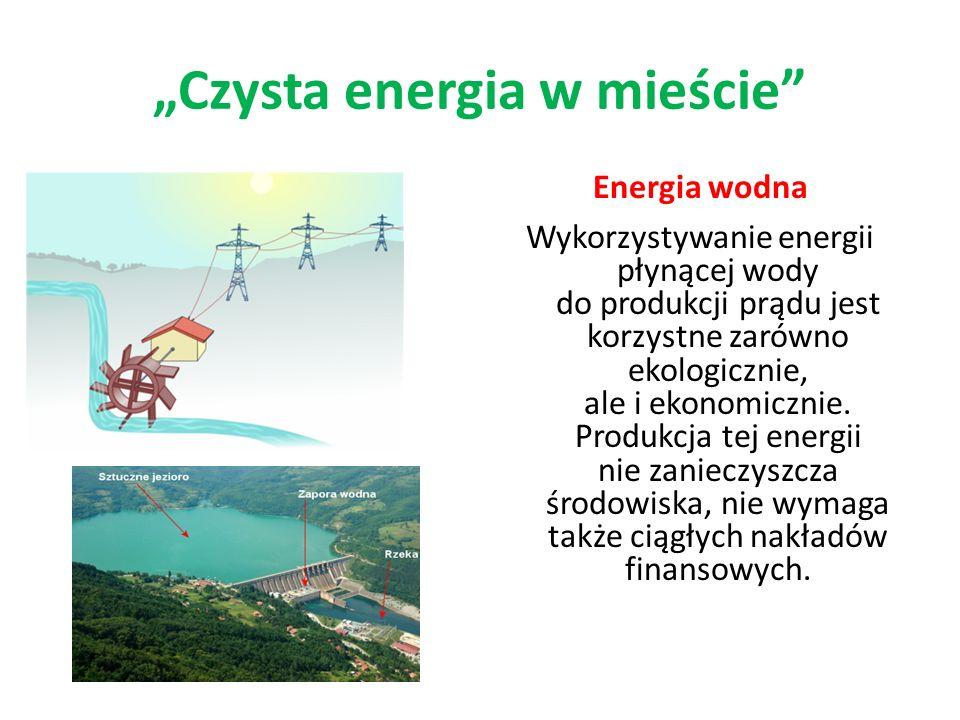 Energia wodna Wykorzystywanie energii płynącej wody do produkcji prądu jest korzystne zarówno ekologicznie, ale i ekonomicznie. Produkcja tej energii