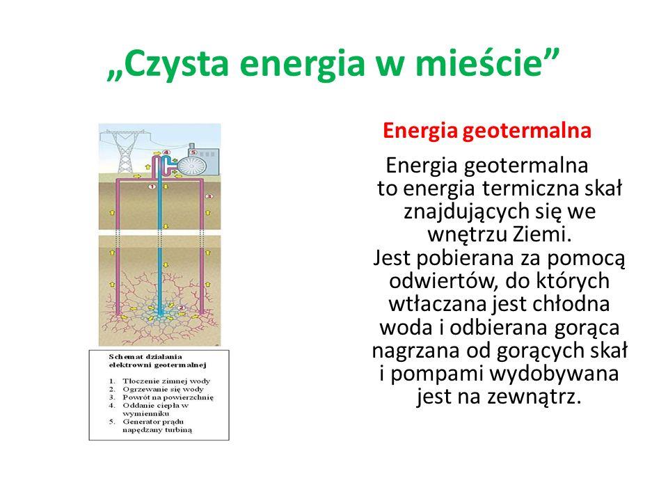 Energia geotermalna Energia geotermalna to energia termiczna skał znajdujących się we wnętrzu Ziemi. Jest pobierana za pomocą odwiertów, do których wt