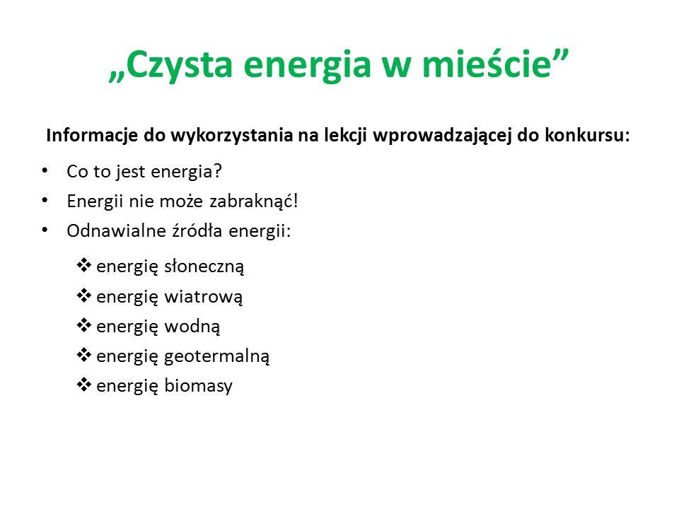 Informacje do wykorzystania na lekcji wprowadzającej do konkursu: Co to jest energia? Energii nie może zabraknąć! Odnawialne źródła energii:  energię