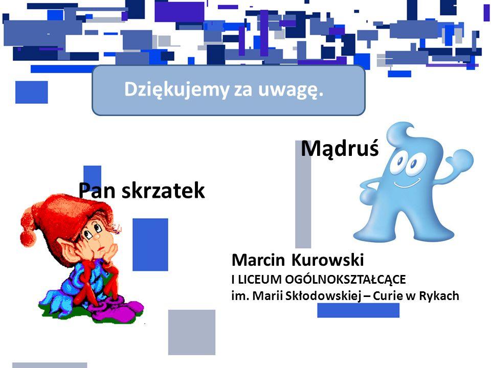 Dziękujemy za uwagę. Pan skrzatek Mądruś Marcin Kurowski I LICEUM OGÓLNOKSZTAŁCĄCE im.