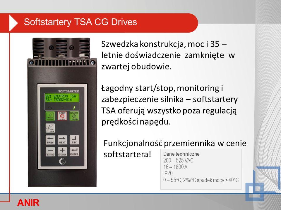 Softstartery TSA CG Drives ANIR O Zakres mocy: 7,5 – 250 KW (normal duty), 4 – 132KW (heavy duty); Kontrola momentu w trzech w pełni sterowanych fazach; Zegar czasu rzeczywistego w standardzie – harmonogramy, programy czasowe; Zintegrowany stycznik obejściowy wysokiej klasy, dokładnie lakierowane płytki elektroniki – praca w ciężkich warunkach środowiskowych; Dostępne liczne tryby stopu – od łagodnego hamowania momentem dla pomp, po wektorowe hamowanie przy pracy z dużymi obciążeniami; Wbudowany monitor obciążenia – skutecznie zabezpiecza przed niedociążeniem, przeciążeniem (suchobieg pompy, zacięcie się mieszarki, zatkanie pompy, zerwanie pasa wentylatora); Dostępna funkcja JOG w zakresie 1-30% prędkości nominalnej w obu kierunkach; Kompaktowe wymiary; Funkcje PLC,
