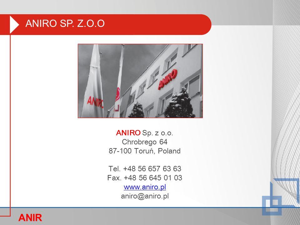 ANIRO Sp. z o.o. Chrobrego 64 87-100 Toruń, Poland Tel. +48 56 657 63 63 Fax. +48 56 645 01 03 www.aniro.pl aniro@aniro.pl ANIRO SP. Z.O.O ANIR O
