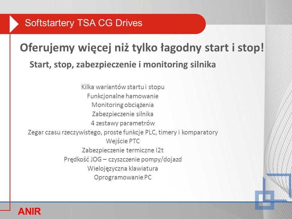 Softstartery TSA CG Drives ANIR O Przyłącza kablowe  4xDI / 1xAI / 1xAO  24 V DC & 10 V DC  Napięcie sterownicze: 100-240 V AC  3 przekaźniki (2xNO + 1xNO/NC)  PTC wejście(izolowane) 26 Spód TSA