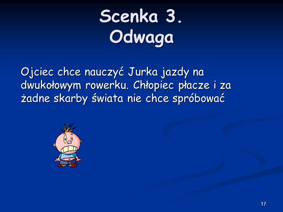 17 Scenka 3. Odwaga Ojciec chce nauczyć Jurka jazdy na dwukołowym rowerku.