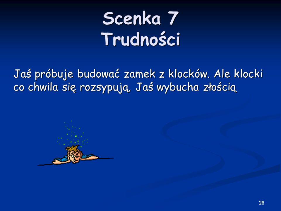26 Scenka 7 Trudności Jaś próbuje budować zamek z klocków.