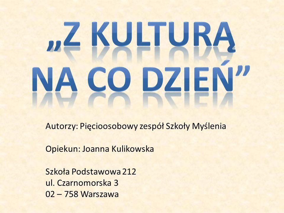 Autorzy: Pięcioosobowy zespół Szkoły Myślenia Opiekun: Joanna Kulikowska Szkoła Podstawowa 212 ul. Czarnomorska 3 02 – 758 Warszawa