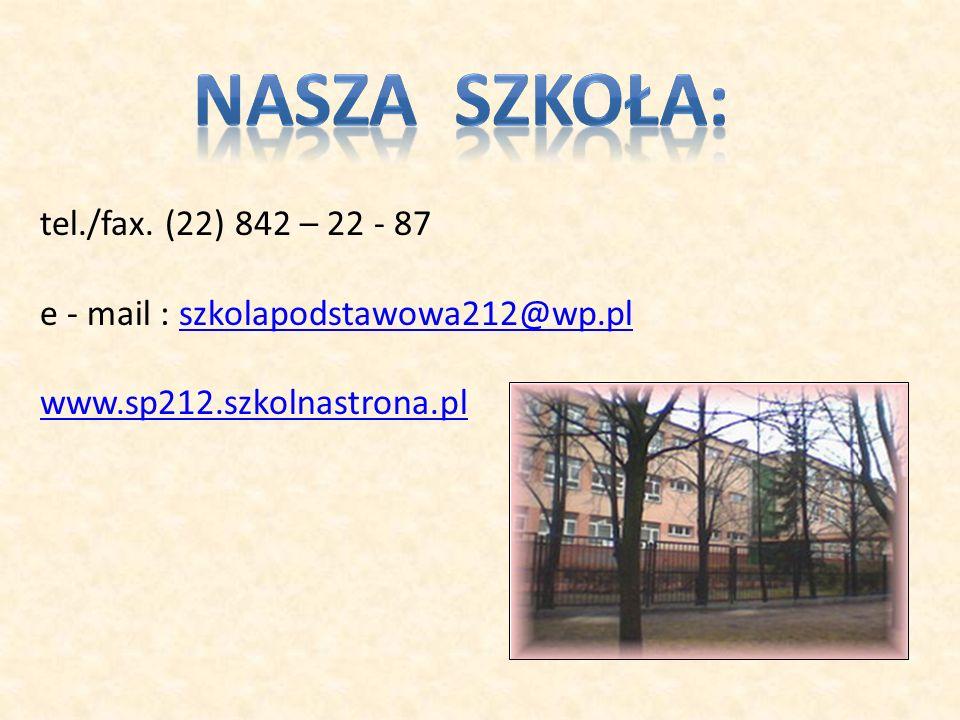 tel./fax. (22) 842 – 22 - 87 e - mail : szkolapodstawowa212@wp.plszkolapodstawowa212@wp.pl www.sp212.szkolnastrona.pl