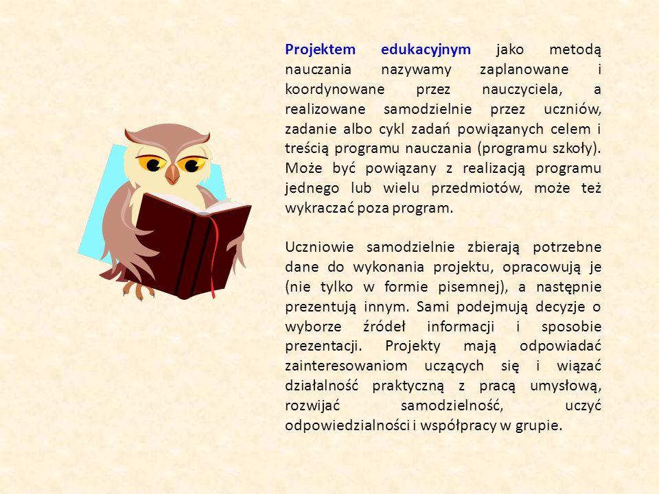 Projektem edukacyjnym jako metodą nauczania nazywamy zaplanowane i koordynowane przez nauczyciela, a realizowane samodzielnie przez uczniów, zadanie a