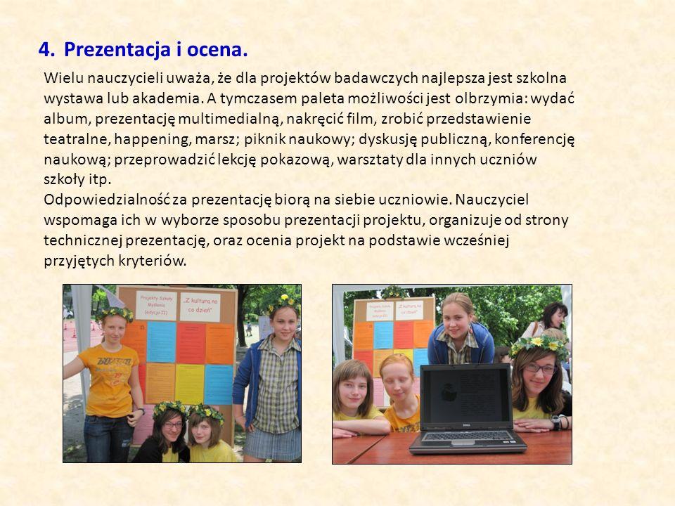 4.Prezentacja i ocena. Wielu nauczycieli uważa, że dla projektów badawczych najlepsza jest szkolna wystawa lub akademia. A tymczasem paleta możliwości