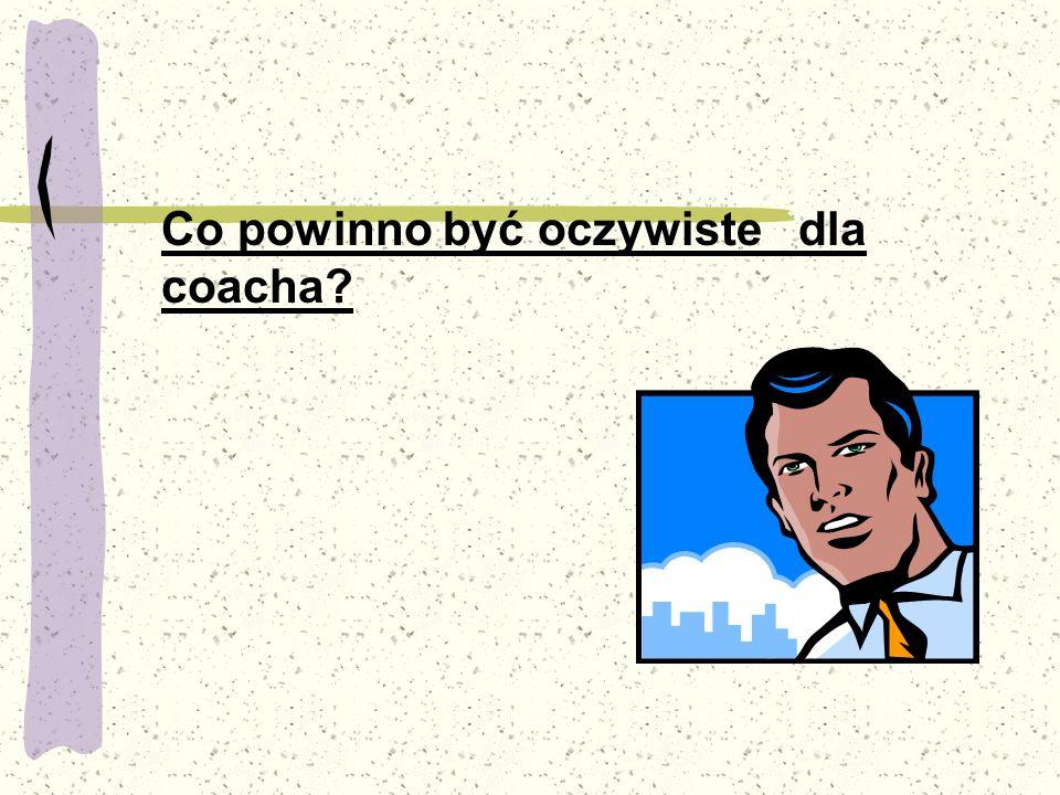 Co powinno być oczywiste dla coacha?