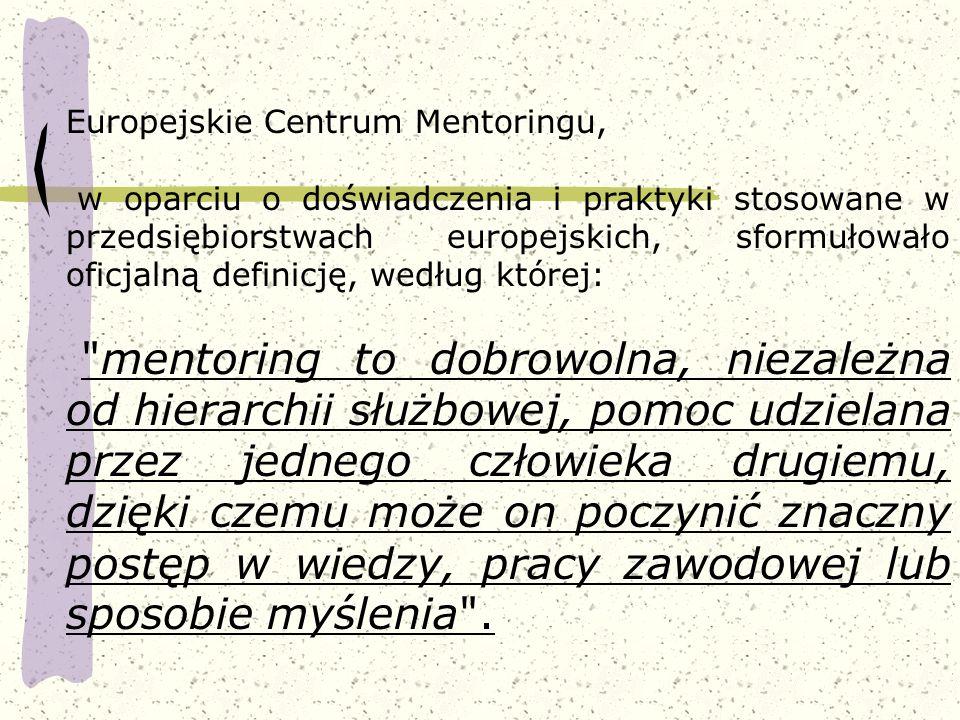 Europejskie Centrum Mentoringu, w oparciu o doświadczenia i praktyki stosowane w przedsiębiorstwach europejskich, sformułowało oficjalną definicję, we